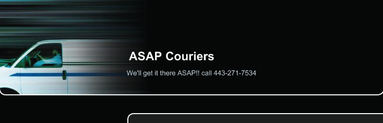 ASAP Couriers - We'll get it there ASAP!! call 443-271-7534